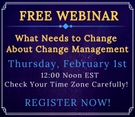 Free Webinar:  What Needs to Change About Change Management