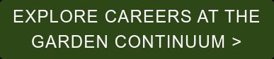 Explore Careers at The Garden Continuum >