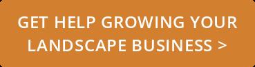 Get Help GrowingYour  LandscapeBusiness >