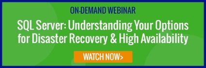 Register now: On-demand webinar_SQL Server: Understanding Your Options for Disaster Recovery & High Availability