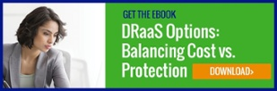 Get the ebook: DRaaS Options - Balancing Cost vs Protection