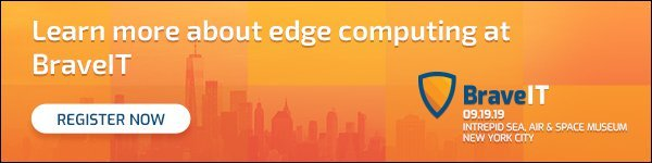 Learn more about the future of edge computing at BraveIT in NYC on 9/19/19. Register Now.
