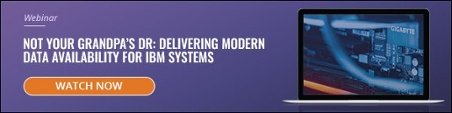 Not Your Grandpa's DR: Delivering Modern Data Availability for IBM Systems