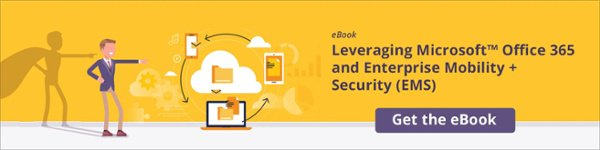 Get the ebook: Leveraging Microsoft(TM) Office 365 and Enterprise Mobility + Security (EMS)