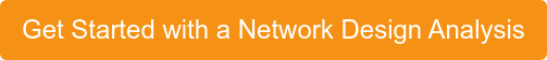 Get Started with a Network Design Analysis