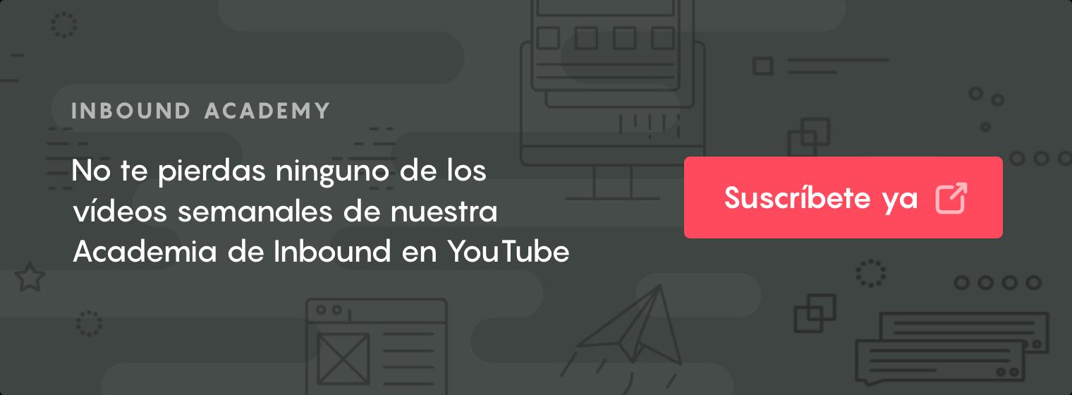 Haz clic y suscríbete a nuestra Academia de Inbound en YouTube