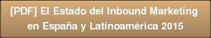 [PDF] El Estado del Inbound Marketing  en España y Latinoamérica 2015