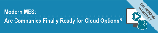 Modern MES: Are Companies Finally Ready for Cloud Options? [On-Demand Webcast]