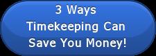 3 Ways  Timekeeping Can  Save You Money!