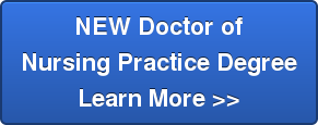 NEW Doctor of Nursing Practice Degree Learn More >>