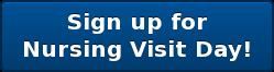 Sign up for  Nursing Visit Day!