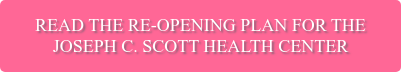 Read the Re-opening Plan for the Joseph C. Scott Health Center