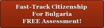 Fast-Track Citizenship  For Bulgaria FREE Assessment!