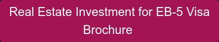 Real Estate Investment for EB-5 Visa Brochure