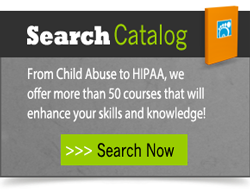 Search the online course catalog! From Child Abuse to HIPPA, we offer more than 50 courses that will enhance your skills and knowledge!  Click here to search now.