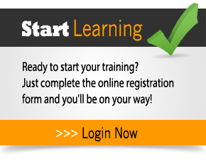 Start Learning Today!  If you're ready to start your training, just complete our online registration form and you'll be on your way in no time!  Click here to login now!