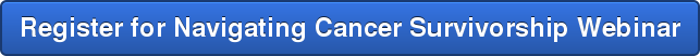 Register for Navigating Cancer Survivorship Webinar
