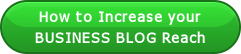 How to Increase your BUSINESS BLOG Reach