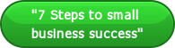 """""""7 Steps to small  business success"""""""