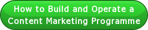 How to Build and Operate a  Content Marketing Programme