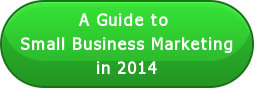 A Guide to  Small Business Marketing in 2014