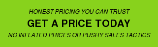 Honest pricing you can trust Get A Price Today No Inflated prices or pushy sales tactics