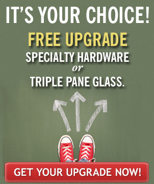 Upgrade to Specialty Hardware or Triple Pane Glass