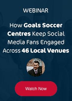Webinar, How Goals Soccer Centres Keep Social Media Fans Engaged Across 46 Local Venues