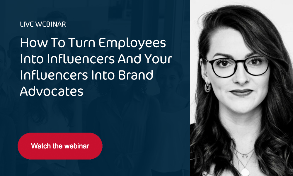 Watch the webinar - How to turn your employees into influencers and your influencers into brand advocates