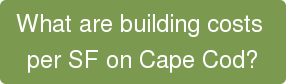 What are building costs  per SF on Cape Cod?