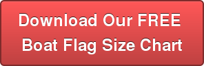 Download Our FREE  Boat Flag Size Chart