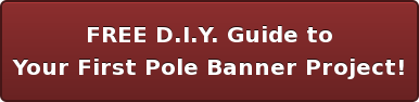 FREE D.I.Y. Guide to Your First Pole Banner Project!