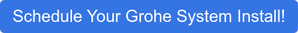 Schedule Your Grohe System Install!