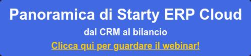 Panoramica di Starty ERP Cloud dal CRM al bilancio Clicca qui per guardare il webinar!