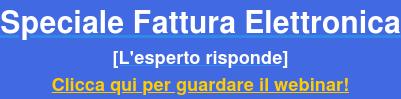 Speciale Fattura Elettronica [L'esperto risponde] Clicca qui per guardare il webinar!