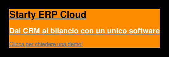 Starty ERP Cloud  Dal CRM al bilancio con un unico software  Clicca per chiedere una demo!