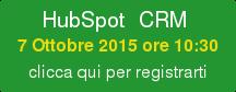 HubSpot CRM 7 Ottobre 2015 ore 10:30 clicca qui per registrarti