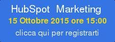 HubSpot Marketing 15 Ottobre 2015 ore 15:00 clicca qui per registrarti
