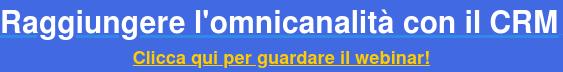 Raggiungere l'omnicanalità con il CRM Clicca qui perguardareil webinar!