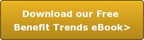 Download our Free  Benefit Trends eBook>