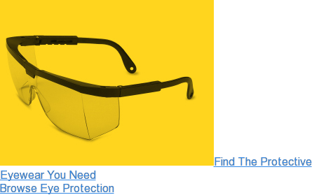 Find The Protective Eyewear You Need Browse Eye Protection