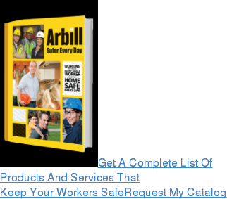 Get A Complete List Of Products And Services That Keep Your Workers SafeRequest My Catalog