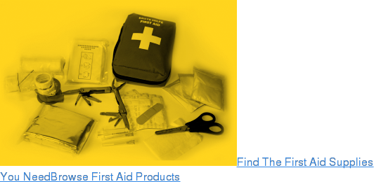Find The First Aid Supplies You NeedBrowse First Aid Products