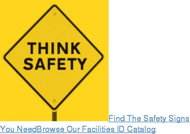 Find The Safety Signs You NeedBrowse Our Facilities ID Catalog
