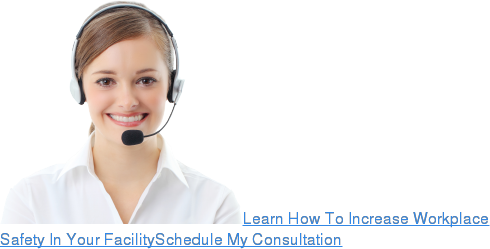 Learn How To Increase Workplace Safety In Your FacilitySchedule My Consultation