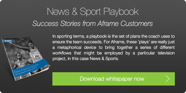 Download our News & Sport Playbook to learn more about our customers' workflows.