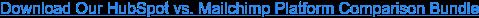 Download Our HubSpot vs. Mailchimp Platform Comparison Bundle