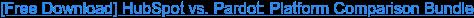 [Free Download] HubSpot vs. Pardot: Platform Comparison Bundle