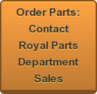 Order Parts: Contact Royal Parts Department Sales