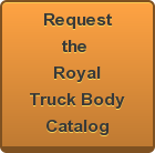 Request the Royal Truck Body Catalog